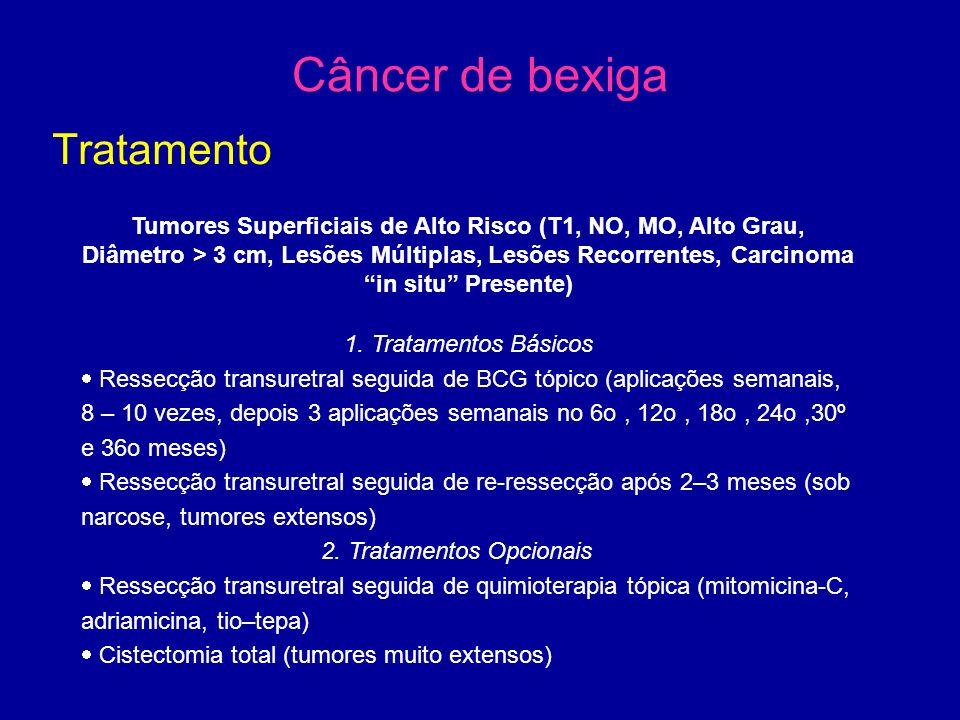 Câncer de bexiga Tratamento Tumores Superficiais de Alto Risco (T1, NO, MO, Alto Grau, Diâmetro > 3 cm, Lesões Múltiplas, Lesões Recorrentes, Carcinoma in situ Presente) 1.