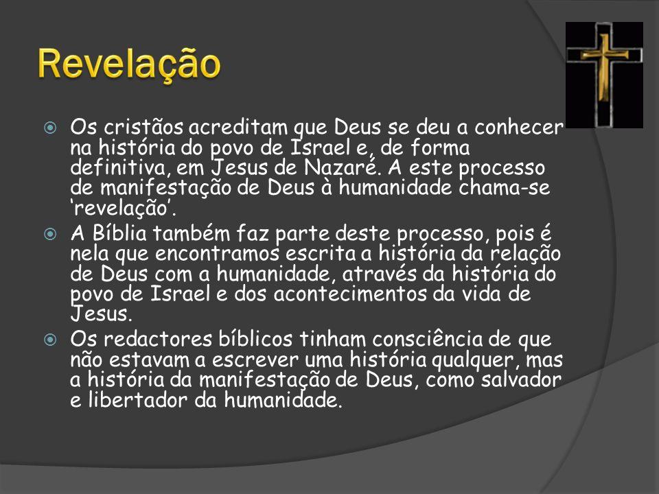  Os cristãos acreditam que Deus se deu a conhecer na história do povo de Israel e, de forma definitiva, em Jesus de Nazaré.