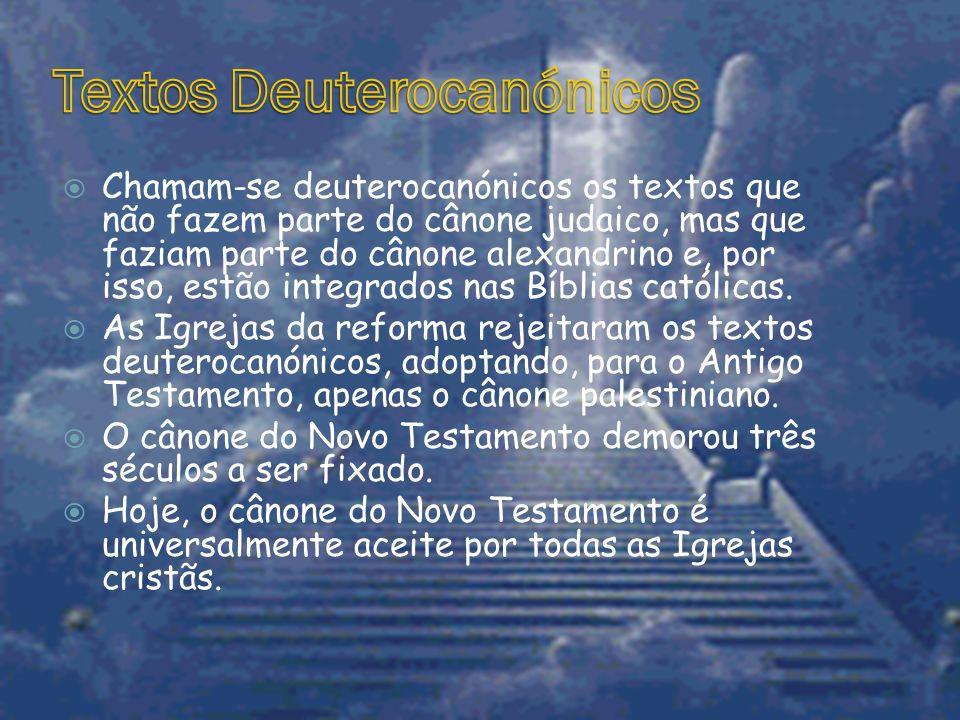  Chamam-se deuterocanónicos os textos que não fazem parte do cânone judaico, mas que faziam parte do cânone alexandrino e, por isso, estão integrados nas Bíblias católicas.