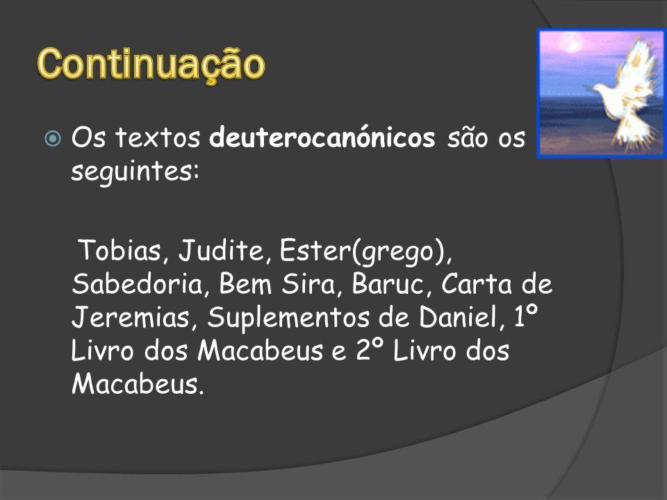  Os textos deuterocanónicos são os seguintes: Tobias, Judite, Ester(grego), Sabedoria, Bem Sira, Baruc, Carta de Jeremias, Suplementos de Daniel, 1º Livro dos Macabeus e 2º Livro dos Macabeus.
