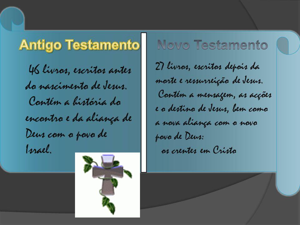 46 livros, escritos antes do nascimento de Jesus.