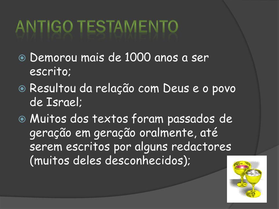  Demorou mais de 1000 anos a ser escrito;  Resultou da relação com Deus e o povo de Israel;  Muitos dos textos foram passados de geração em geração oralmente, até serem escritos por alguns redactores (muitos deles desconhecidos);