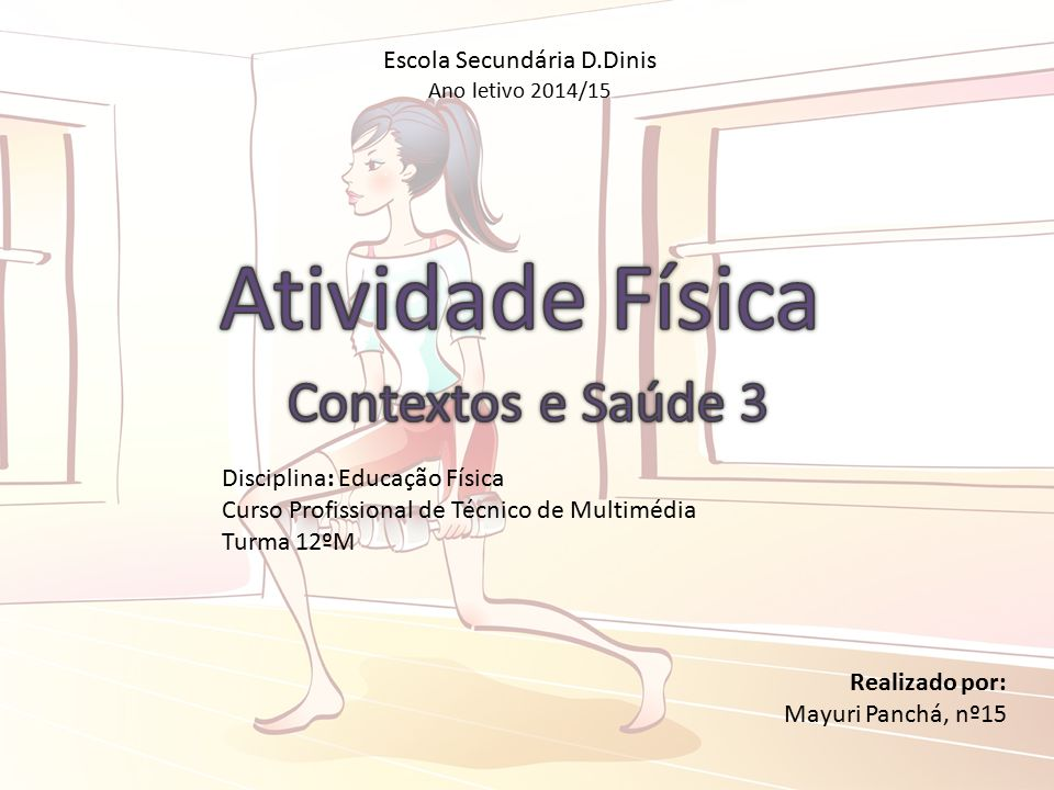 Realizado por: Mayuri Panchá, nº15 Escola Secundária D.Dinis Ano letivo 2014/15 Disciplina: Educação Física Curso Profissional de Técnico de Multimédia Turma 12ºM