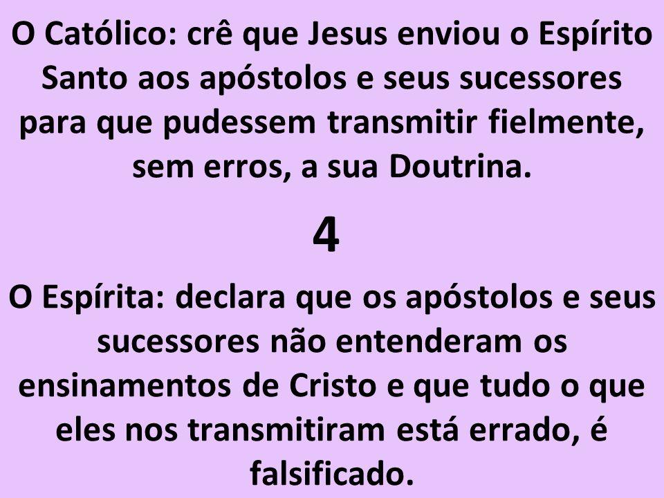 O Católico: crê que Jesus enviou o Espírito Santo aos apóstolos e seus sucessores para que pudessem transmitir fielmente, sem erros, a sua Doutrina.
