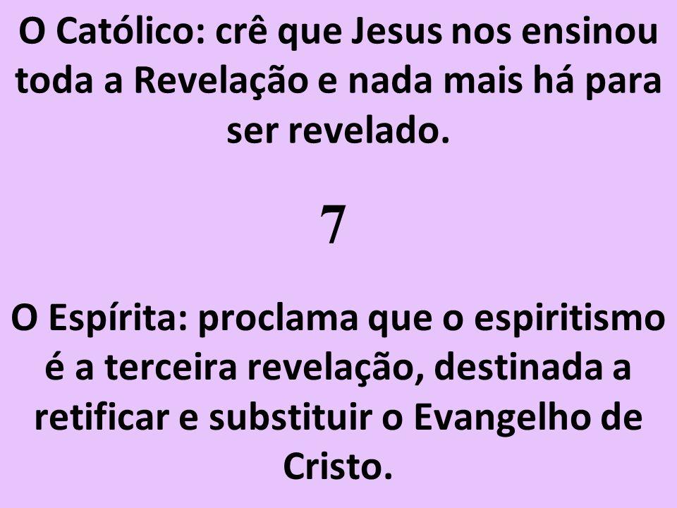 O Católico: crê que Jesus nos ensinou toda a Revelação e nada mais há para ser revelado.