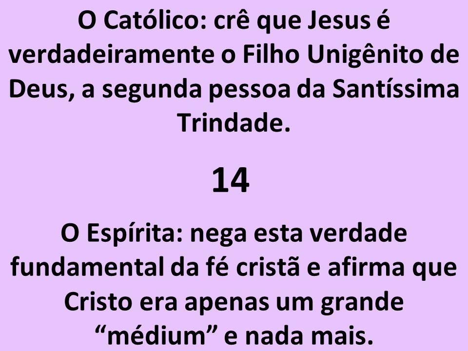 O Católico: crê que Jesus é verdadeiramente o Filho Unigênito de Deus, a segunda pessoa da Santíssima Trindade.
