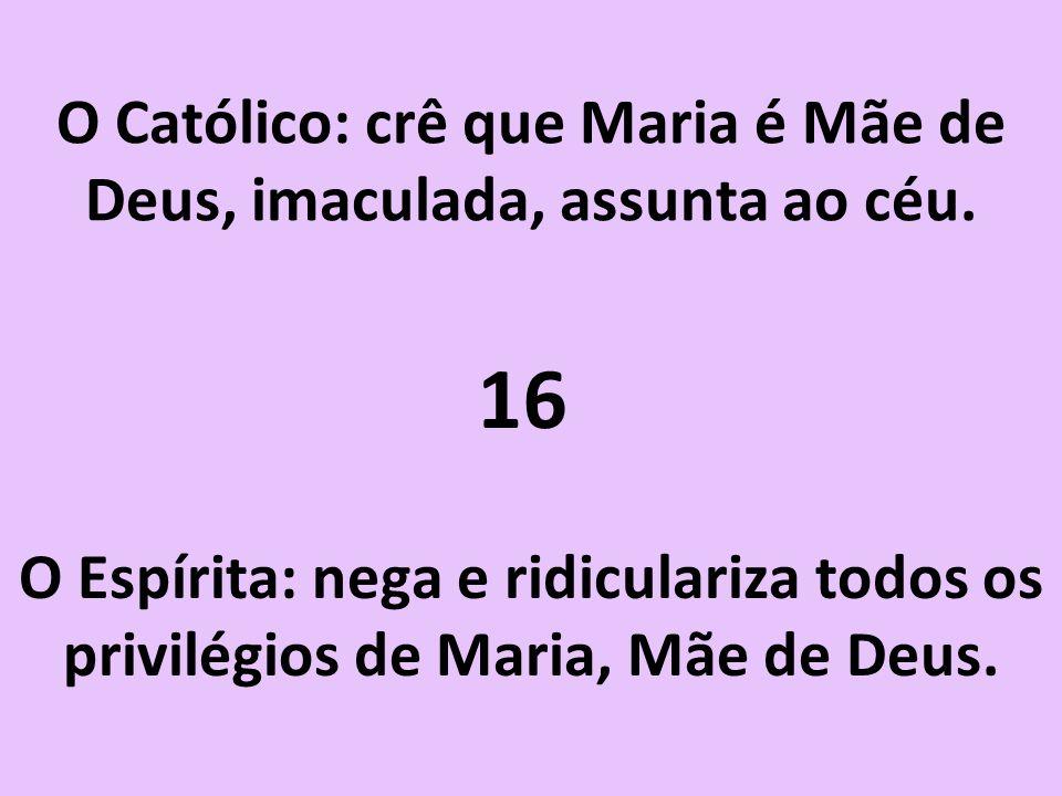 O Católico: crê que Maria é Mãe de Deus, imaculada, assunta ao céu.