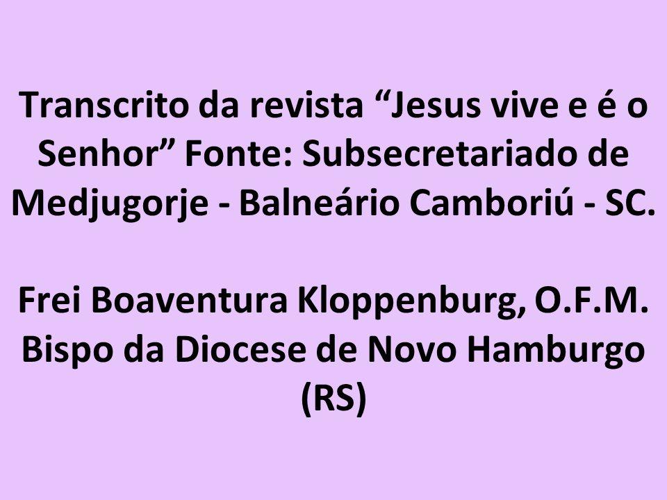 Transcrito da revista Jesus vive e é o Senhor Fonte: Subsecretariado de Medjugorje - Balneário Camboriú - SC.