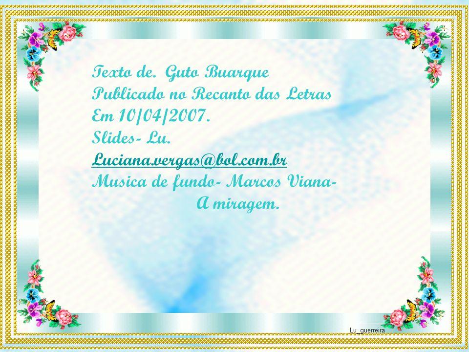 Lu_guerreira Texto de.Guto Buarque Publicado no Recanto das Letras Em 10/04/2007.