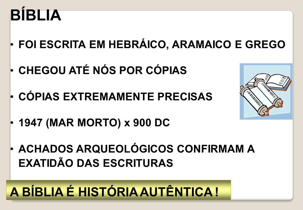 BÍBLIA FOI ESCRITA EM HEBRÁICO, ARAMAICO E GREGO CHEGOU ATÉ NÓS POR CÓPIAS CÓPIAS EXTREMAMENTE PRECISAS 1947 (MAR MORTO) x 900 DC ACHADOS ARQUEOLÓGICO
