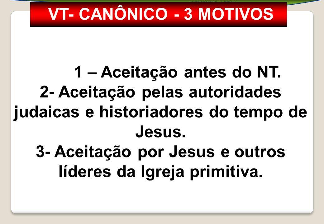 INTRODUÇÃO À BÍBLIA 1 – Aceitação antes do NT. 2- Aceitação pelas autoridades judaicas e historiadores do tempo de Jesus. 3- Aceitação por Jesus e out
