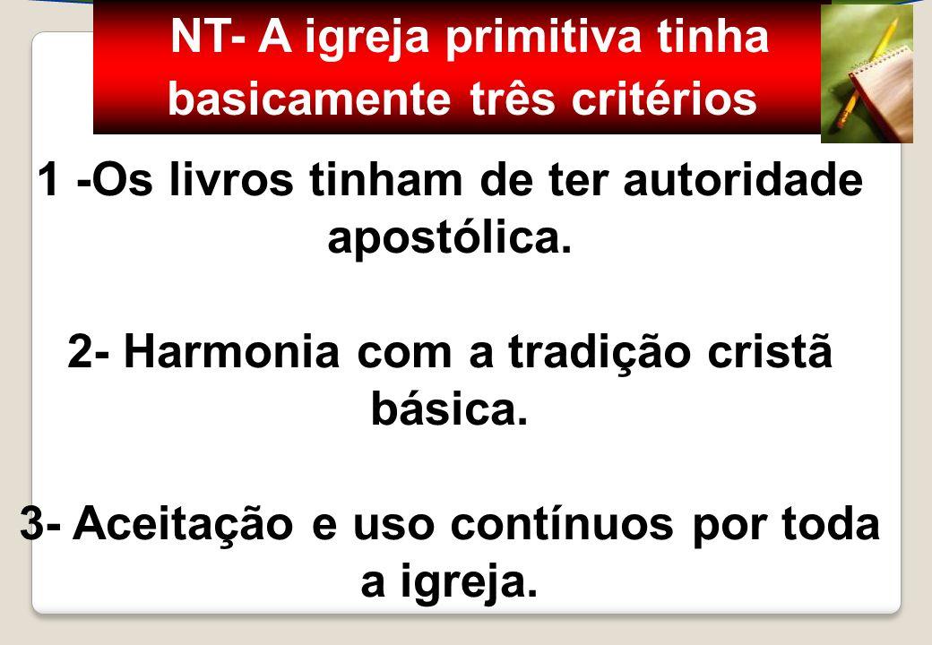 INTRODUÇÃO À BÍBLIA —: 1 -Os livros tinham de ter autoridade apostólica. 2- Harmonia com a tradição cristã básica. 3- Aceitação e uso contínuos por to