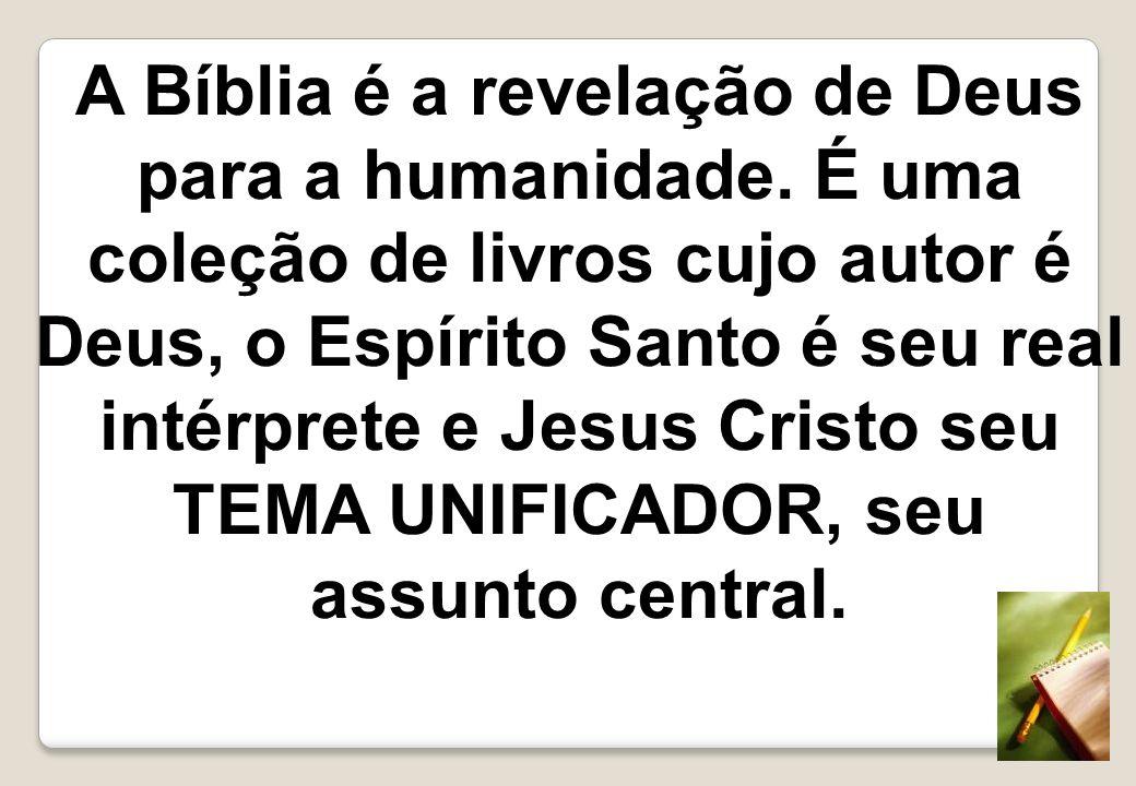 A Bíblia é a revelação de Deus para a humanidade. É uma coleção de livros cujo autor é Deus, o Espírito Santo é seu real intérprete e Jesus Cristo seu