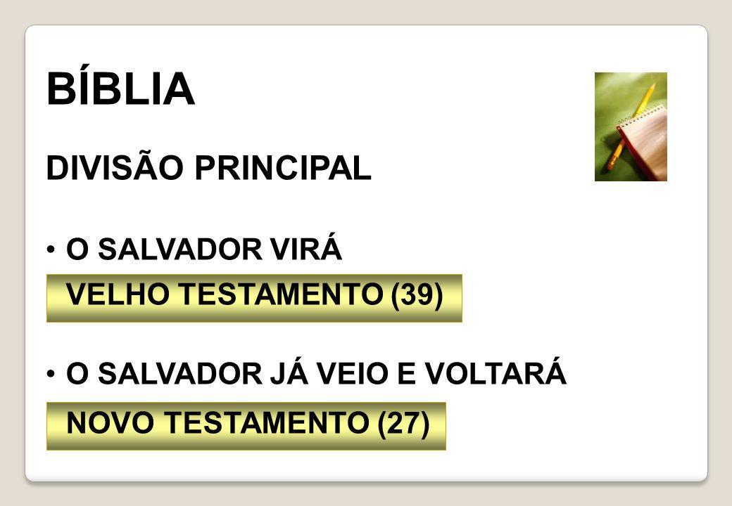 BÍBLIA DIVISÃO PRINCIPAL O SALVADOR VIRÁ VELHO TESTAMENTO (39) O SALVADOR JÁ VEIO E VOLTARÁ NOVO TESTAMENTO (27)