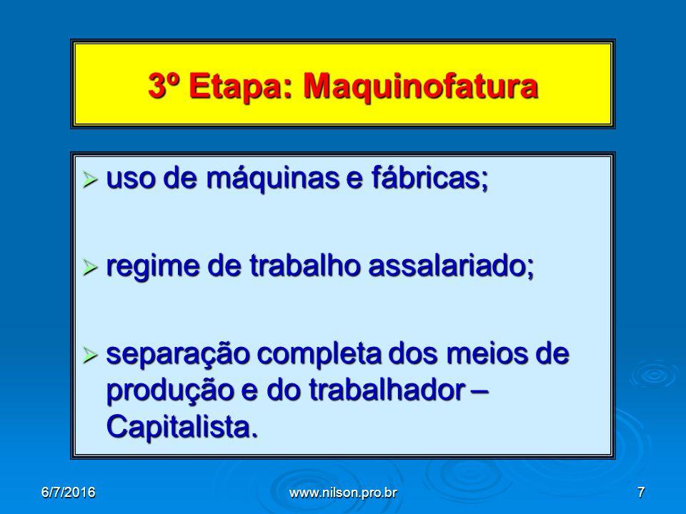 3º Etapa: Maquinofatura  uso de máquinas e fábricas;  regime de trabalho assalariado;  separação completa dos meios de produção e do trabalhador – Capitalista.