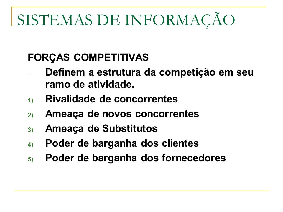 SISTEMAS DE INFORMAÇÃO FORÇAS COMPETITIVAS - Definem a estrutura da competição em seu ramo de atividade.