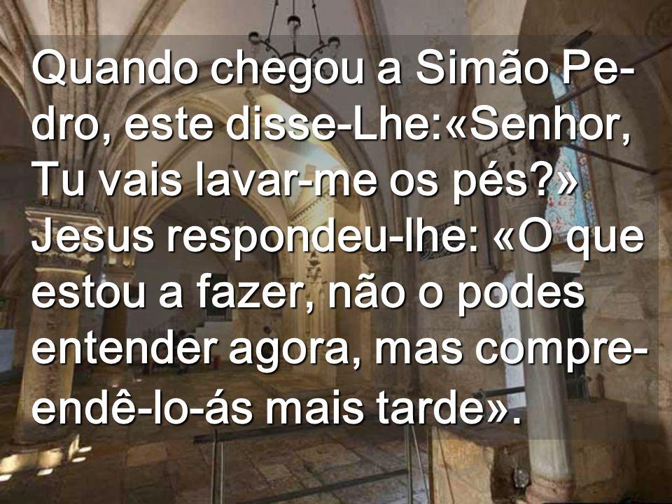 Quando chegou a Simão Pe- dro, este disse-Lhe:«Senhor, Tu vais lavar-me os pés?» Jesus respondeu-lhe: «O que estou a fazer, não o podes entender agora, mas compre- endê-lo-ás mais tarde».