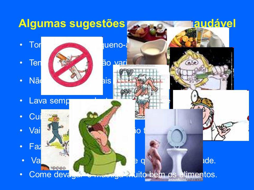 Algumas sugestões para seres saudável Toma sempre o pequeno-almoço; Tem uma alimentação variada; Não estejas em locais com fumo; Lava sempre os dentes
