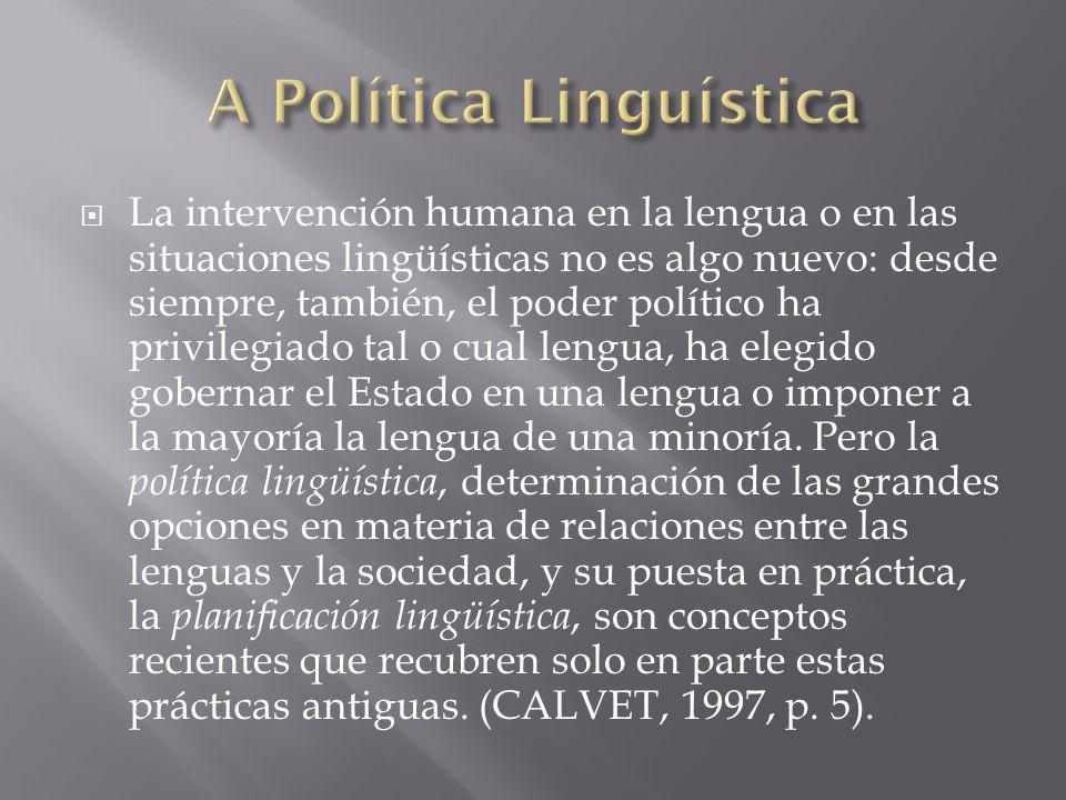 La intervención humana en la lengua o en las situaciones lingüísticas no es algo nuevo: desde siempre, también, el poder político ha privilegiado tal