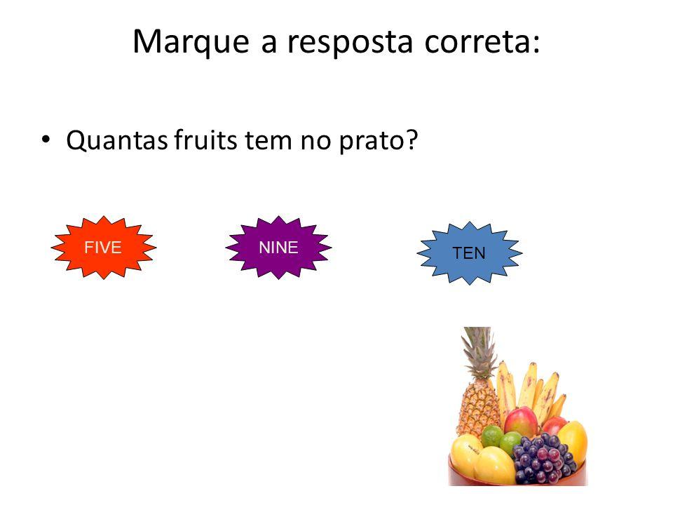 Quantas fruits tem no prato? Marque a resposta correta: FIVENINE TEN