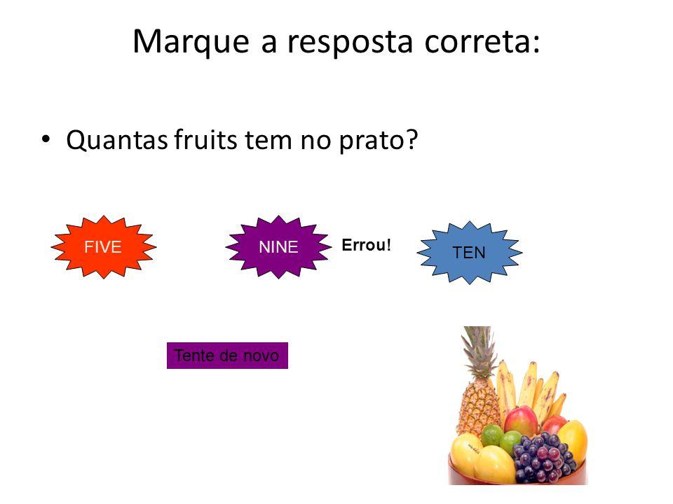 Quantas fruits tem no prato? Marque a resposta correta: FIVENINE TEN Errou! Tente de novo