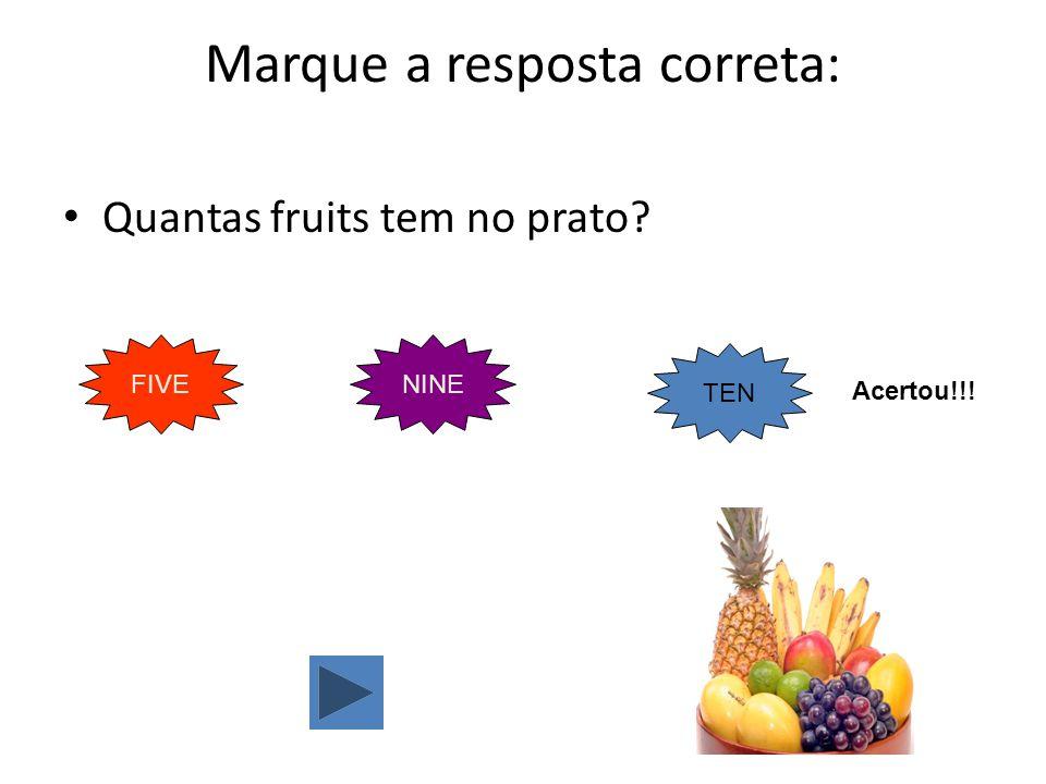 Quantas fruits tem no prato? Marque a resposta correta: FIVENINE TEN Acertou!!!