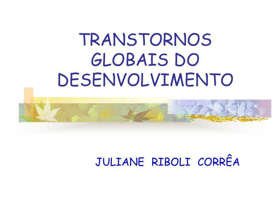 TRANSTORNOS GLOBAIS DO DESENVOLVIMENTO JULIANE RIBOLI CORRÊA