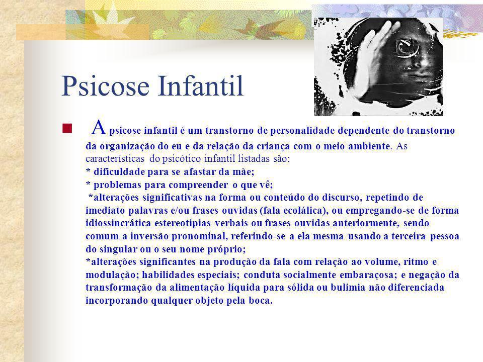 Psicose Infantil A psicose infantil é um transtorno de personalidade dependente do transtorno da organização do eu e da relação da criança com o meio