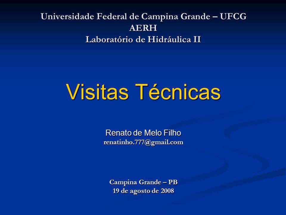 Universidade Federal de Campina Grande – UFCG AERH Laboratório de Hidráulica II Visitas Técnicas Renato de Melo Filho renatinho.777@gmail.com Campina