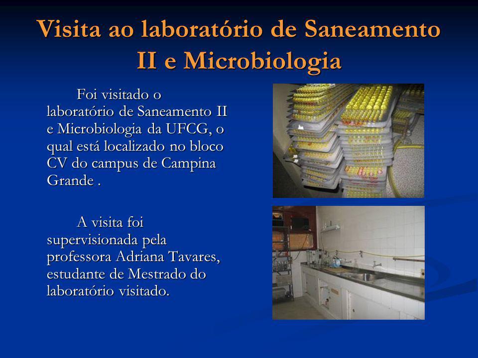 Visita ao laboratório de Saneamento II e Microbiologia Foi visitado o laboratório de Saneamento II e Microbiologia da UFCG, o qual está localizado no