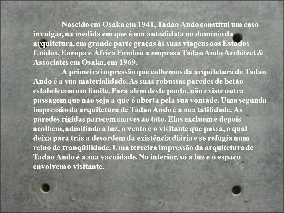 Tadao Ando é provavelmente o mais importante e influente arquiteto japonês trabalhando na atualidade. É famoso por suas composições sóbrias e rigorosa