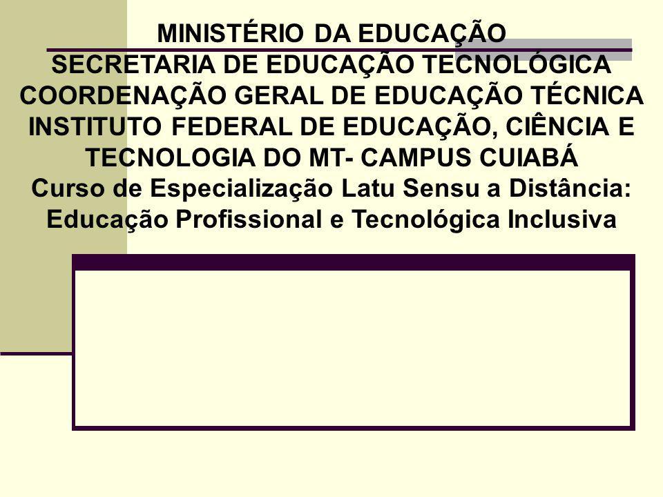 MINISTÉRIO DA EDUCAÇÃO SECRETARIA DE EDUCAÇÃO TECNOLÓGICA COORDENAÇÃO GERAL DE EDUCAÇÃO TÉCNICA INSTITUTO FEDERAL DE EDUCAÇÃO, CIÊNCIA E TECNOLOGIA DO MT- CAMPUS CUIABÁ Curso de Especialização Latu Sensu a Distância: Educação Profissional e Tecnológica Inclusiva