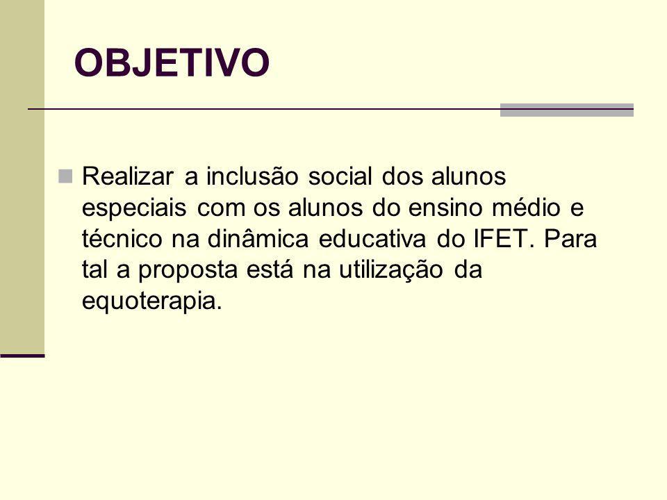 OBJETIVO Realizar a inclusão social dos alunos especiais com os alunos do ensino médio e técnico na dinâmica educativa do IFET. Para tal a proposta es