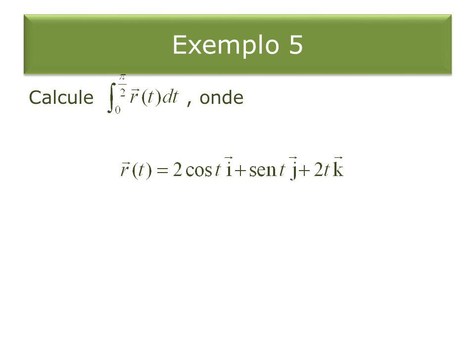 Exemplo 5 Calcule, onde