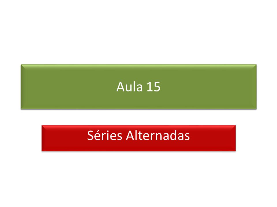 Prof. Roberto Cristóvão robertocristovao@gmail.com Aula 15 Séries Alternadas