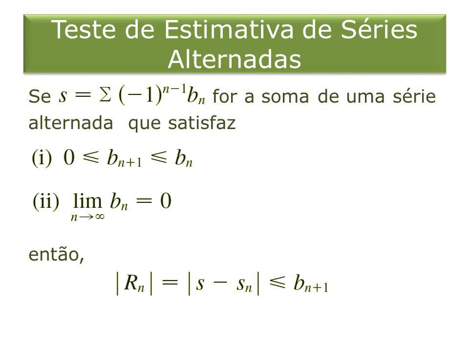 Teste de Estimativa de Séries Alternadas Se for a soma de uma série alternada que satisfaz então,