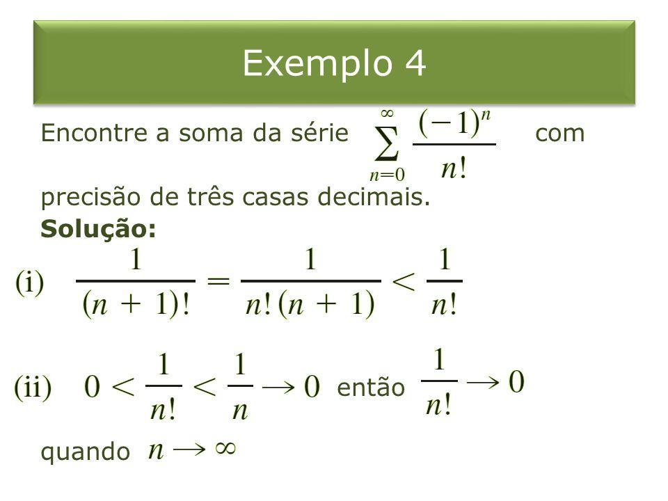 Exemplo 4 Encontre a soma da série com precisão de três casas decimais. Solução: então quando