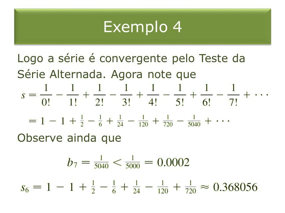 Exemplo 4 Logo a série é convergente pelo Teste da Série Alternada. Agora note que Observe ainda que