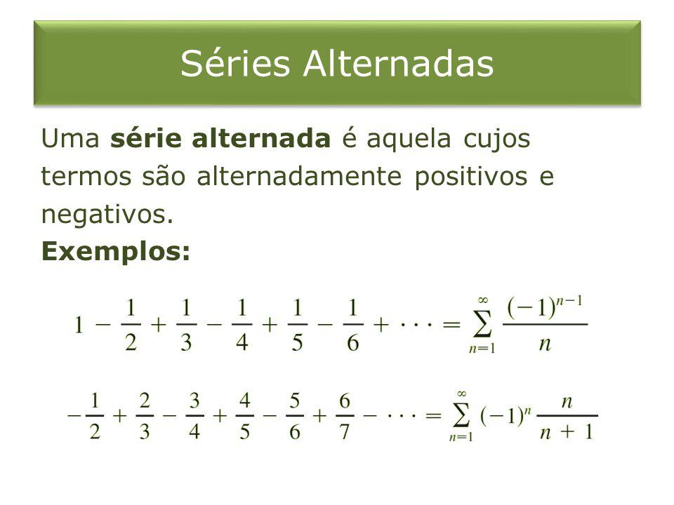 Observação Vemos desses exemplos que o n-ésimo termo de uma série alternada é da forma ou onde o número é um número positivo.