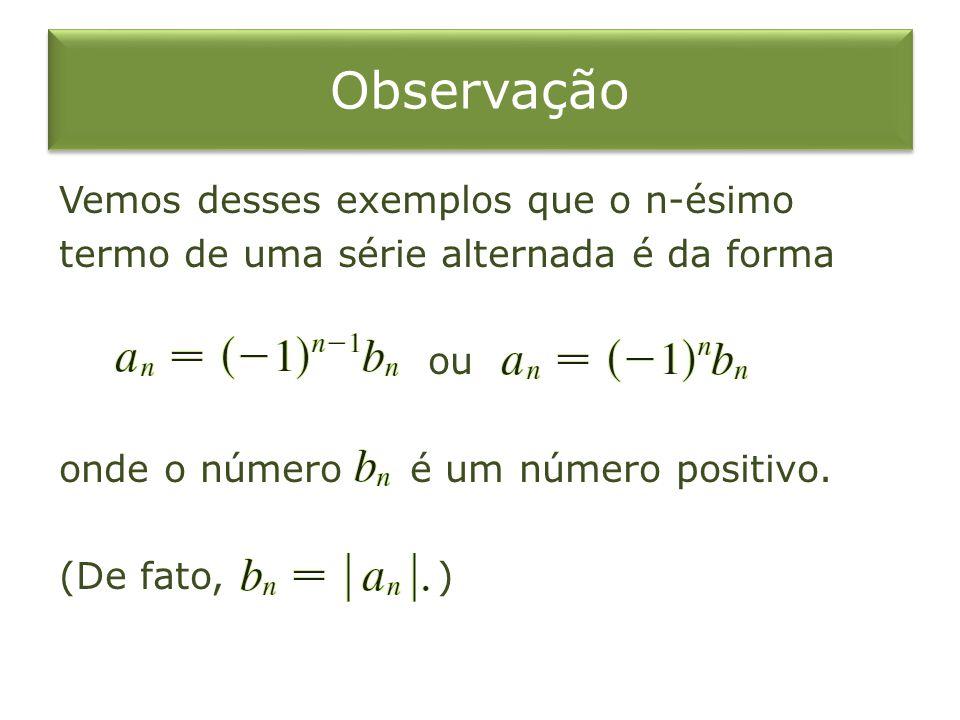 Exemplo 4 E pelo Teorema da Estimativa da Série Alternada, sabemos que Esse erro menor que não afeta a terceira casa decimal.
