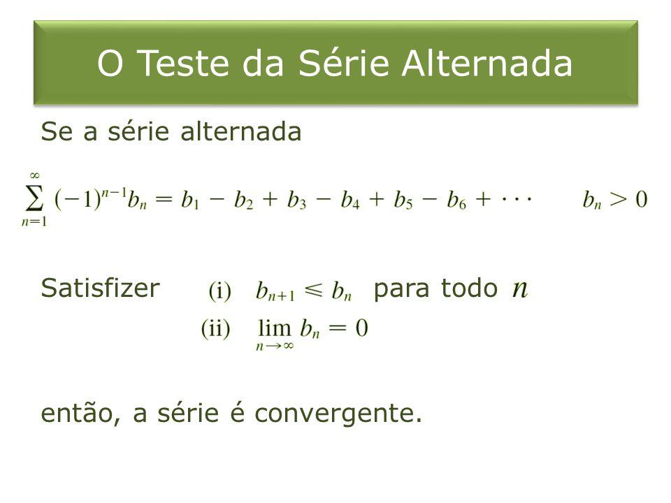 Exemplo 1 A série harmônica alternada Satisfaz porque Logo a série é convergente pelo Teste da Série Alternada.