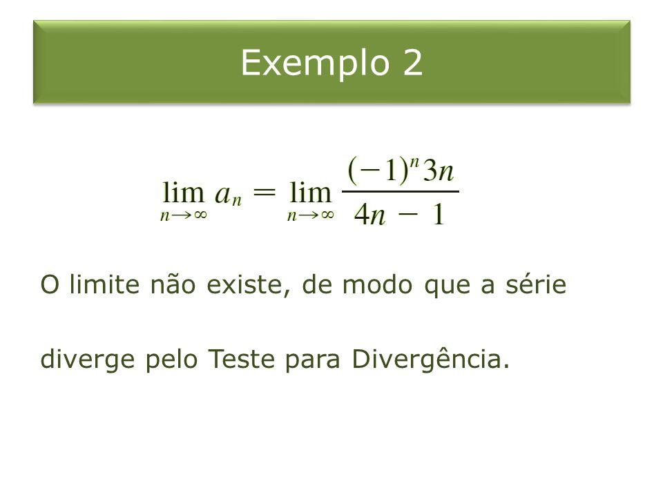 Exemplo 3 Teste a série quanto a divergência ou divergência.