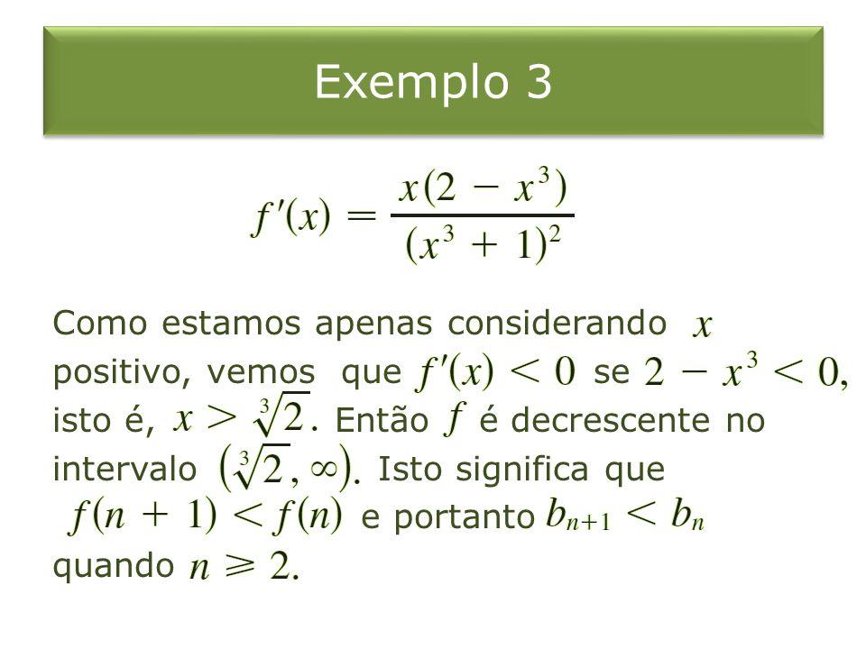 Exemplo 3 Então, a série dada é convergente pelo Teste da Série Alternada.