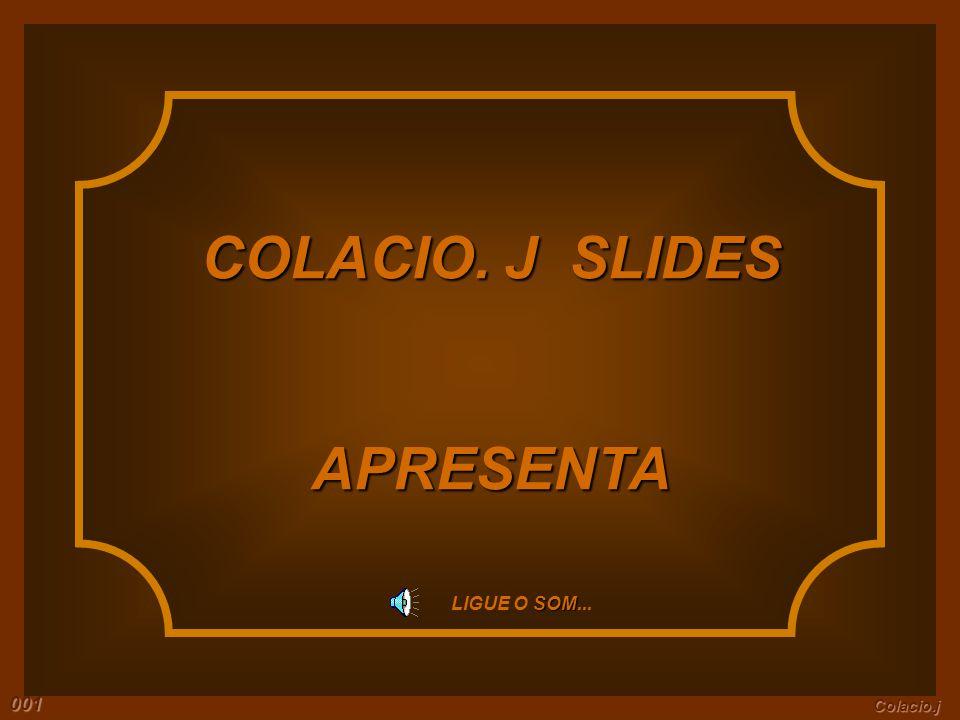 COLACIO. J SLIDES APRESENTA SOM LIGUE O SOM... Colacio.j 001