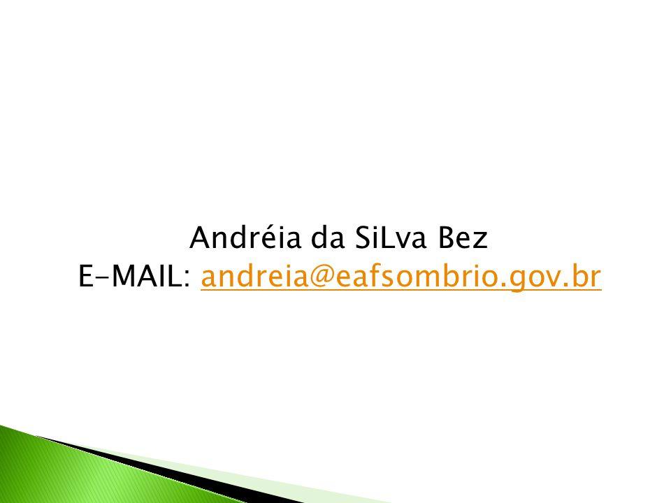 Andréia da SiLva Bez E-MAIL: andreia@eafsombrio.gov.brandreia@eafsombrio.gov.br