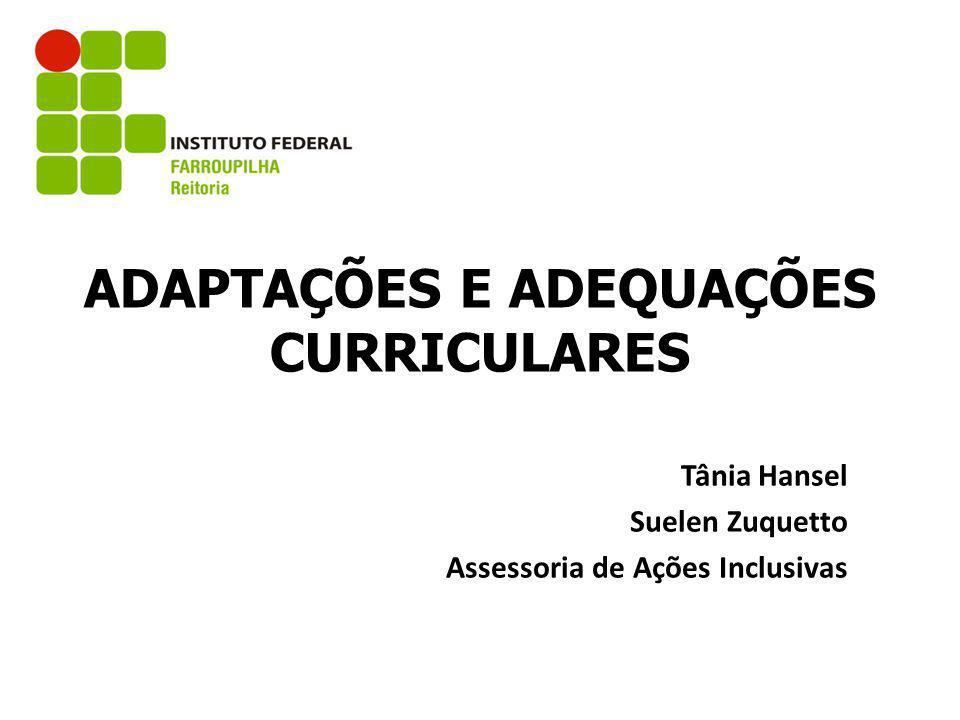 ADAPTAÇÕES E ADEQUAÇÕES CURRICULARES Tânia Hansel Suelen Zuquetto Assessoria de Ações Inclusivas
