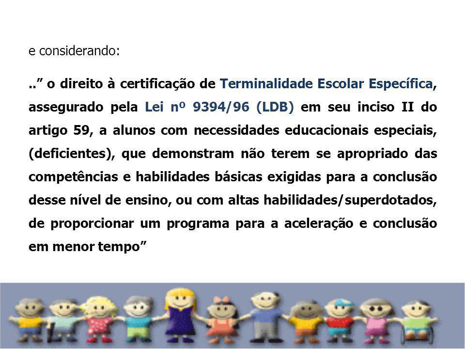 e considerando:.. o direito à certificação de Terminalidade Escolar Específica, assegurado pela Lei nº 9394/96 (LDB) em seu inciso II do artigo 59, a