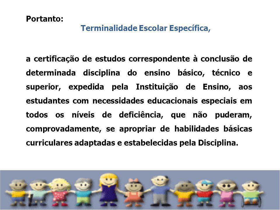 Portanto: Terminalidade Escolar Específica, a certificação de estudos correspondente à conclusão de determinada disciplina do ensino básico, técnico e