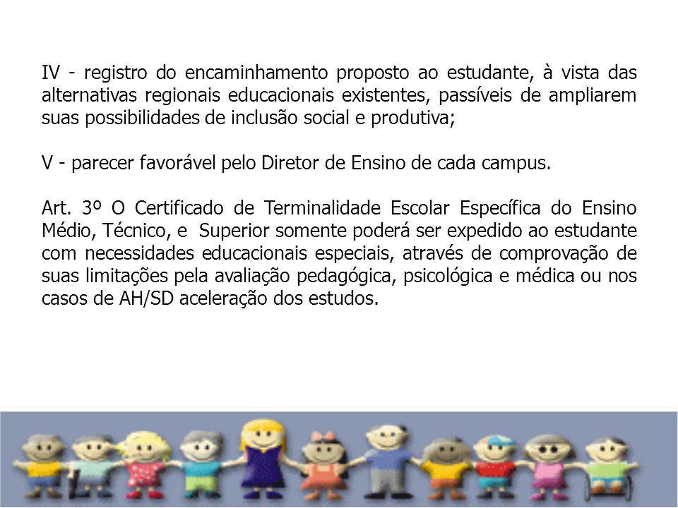 IV - registro do encaminhamento proposto ao estudante, à vista das alternativas regionais educacionais existentes, passíveis de ampliarem suas possibi