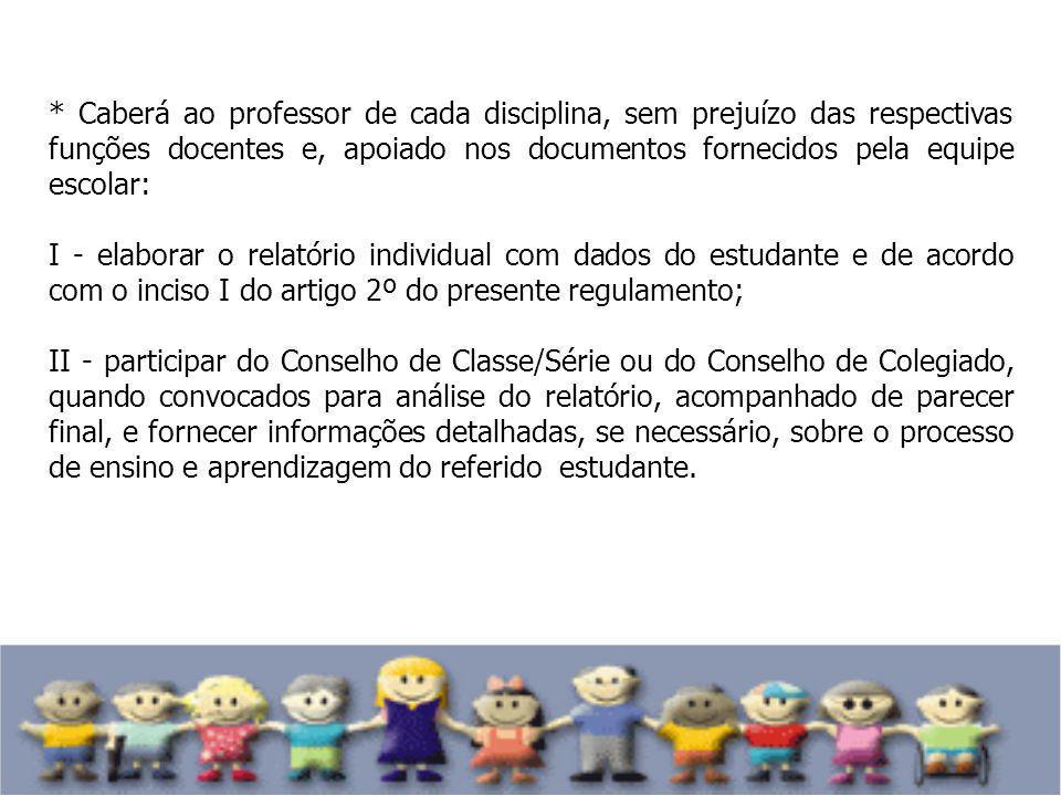 * Caberá ao professor de cada disciplina, sem prejuízo das respectivas funções docentes e, apoiado nos documentos fornecidos pela equipe escolar: I -